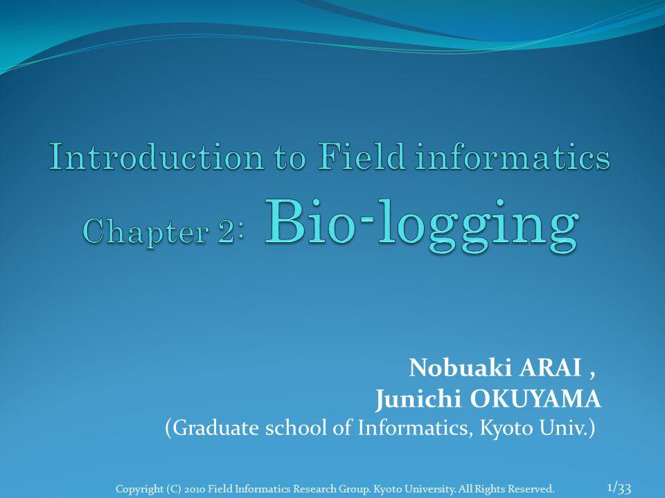 1/33 Nobuaki ARAI, Junichi OKUYAMA (Graduate school of Informatics, Kyoto Univ.) Copyright (C) 2010 Field Informatics Research Group.
