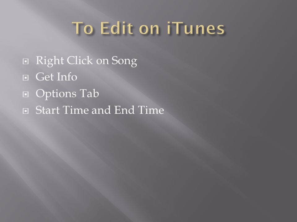 Right Click on Song  Get Info  Options Tab  Start Time and End Time