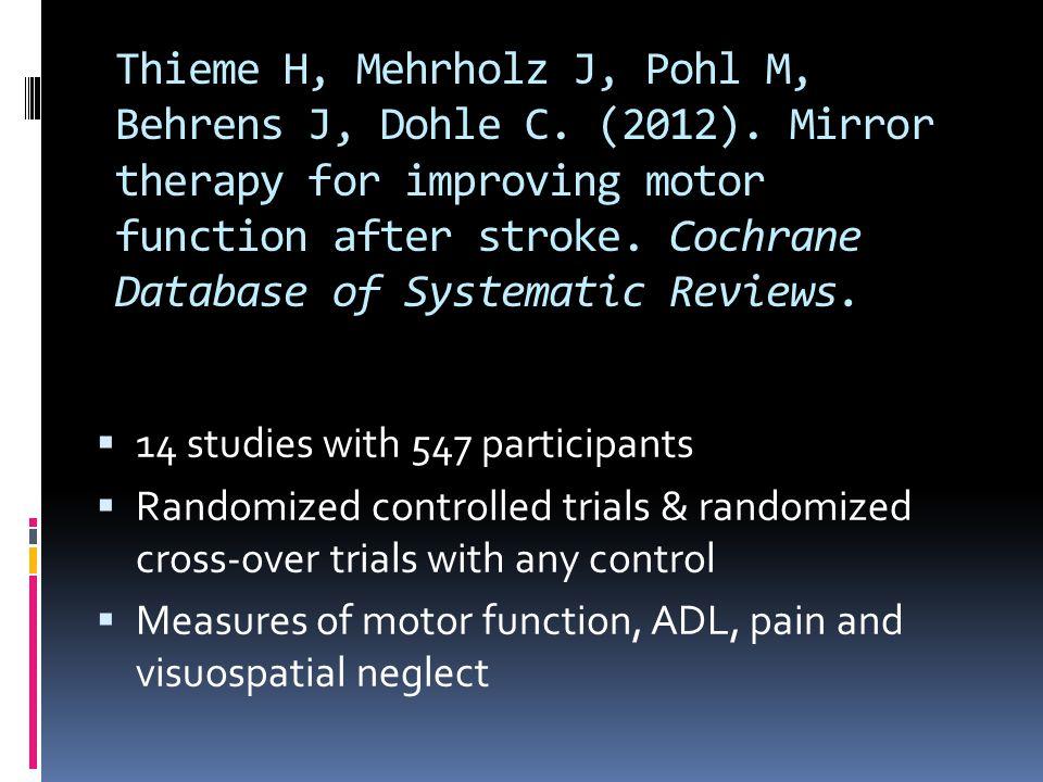 Thieme H, Mehrholz J, Pohl M, Behrens J, Dohle C. (2012).