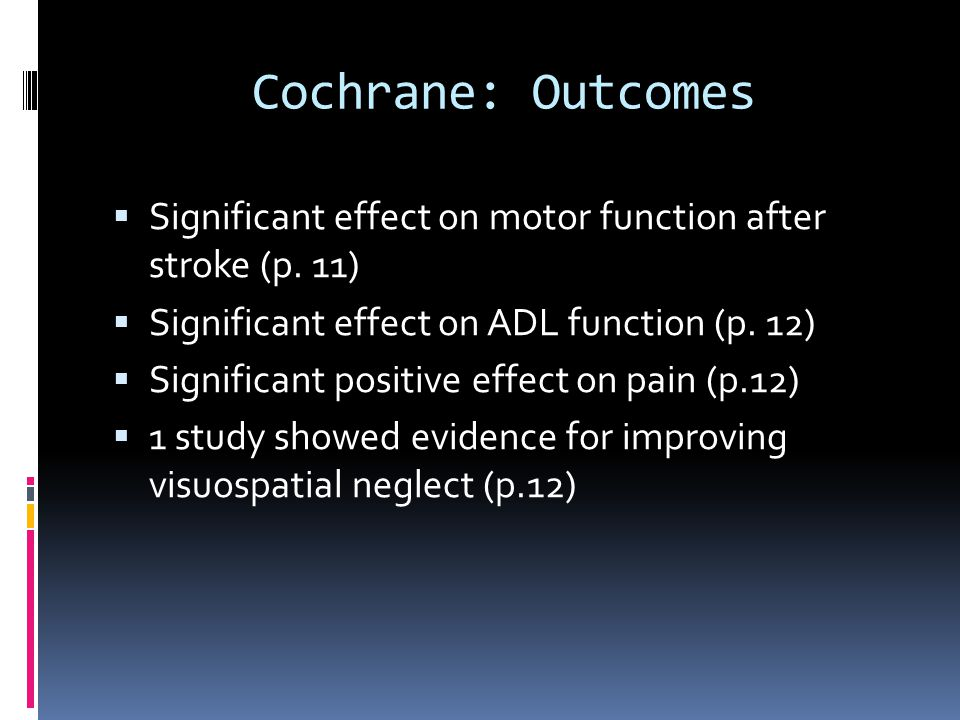 Cochrane: Outcomes  Significant effect on motor function after stroke (p.