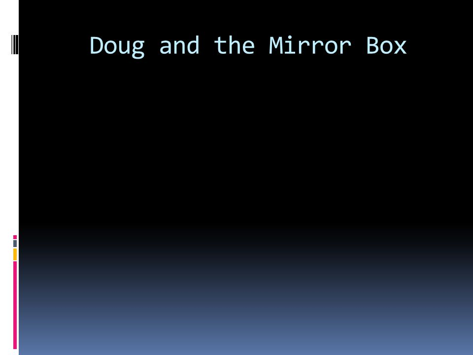 Doug and the Mirror Box