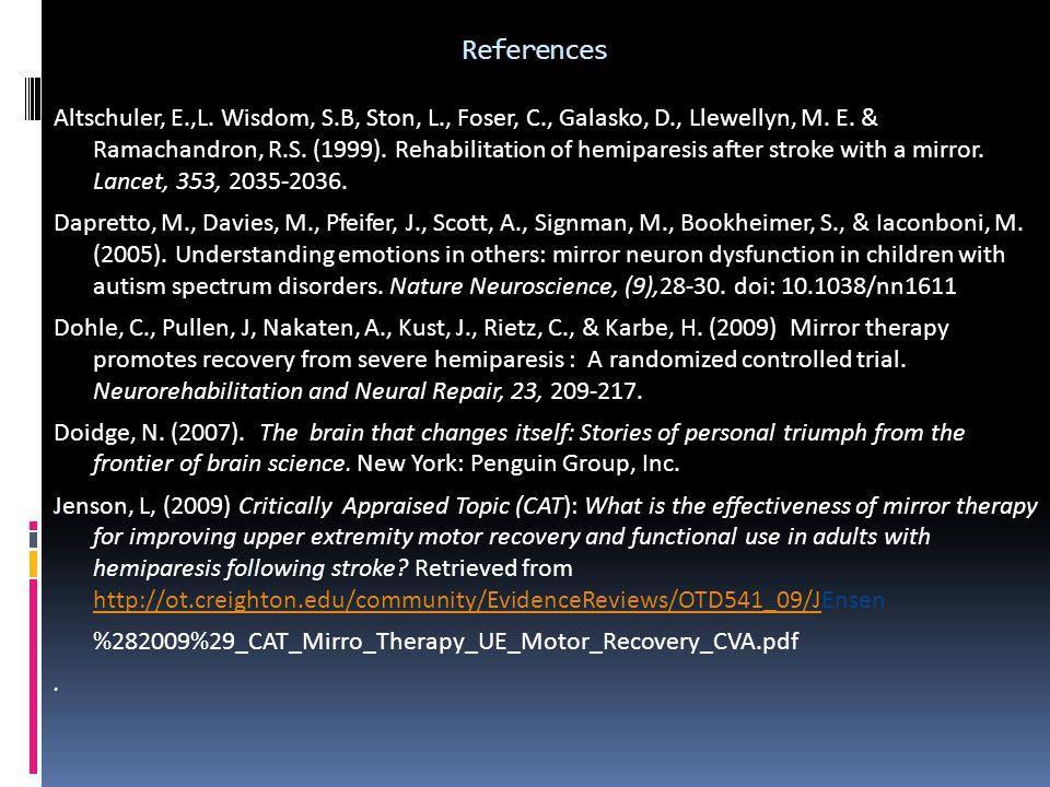 References Altschuler, E.,L. Wisdom, S.B, Ston, L., Foser, C., Galasko, D., Llewellyn, M. E. & Ramachandron, R.S. (1999). Rehabilitation of hemiparesi