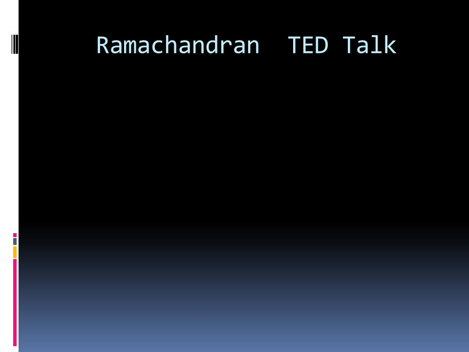 Ramachandran TED Talk