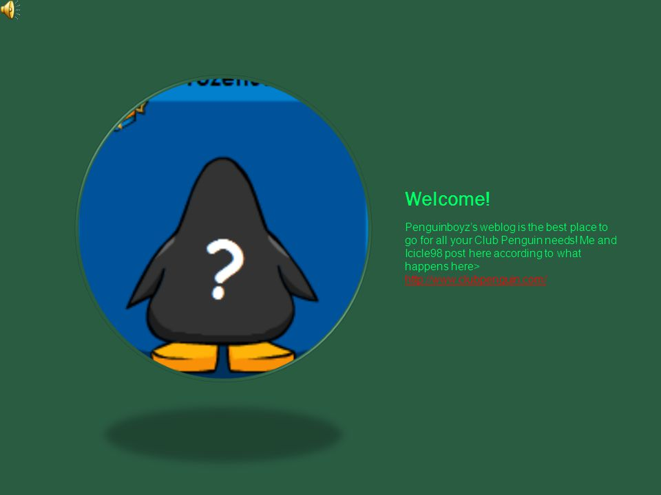 Welcome. Penguinboyz's weblog is the best place to go for all your Club Penguin needs.