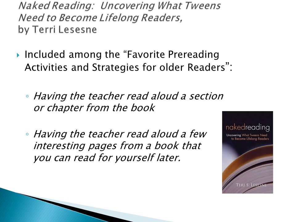  Included among the Favorite Prereading Activities and Strategies for older Readers : ◦ Having the teacher read aloud a section or chapter from the book ◦ Having the teacher read aloud a few interesting pages from a book that you can read for yourself later.