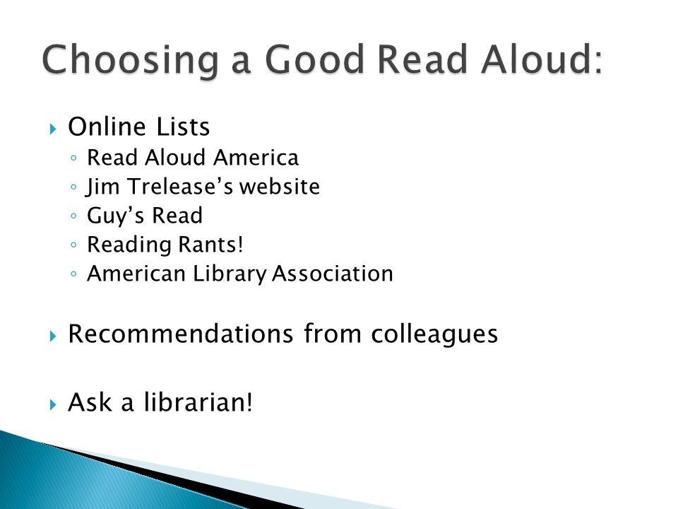  Online Lists ◦ Read Aloud America ◦ Jim Trelease's website ◦ Guy's Read ◦ Reading Rants.