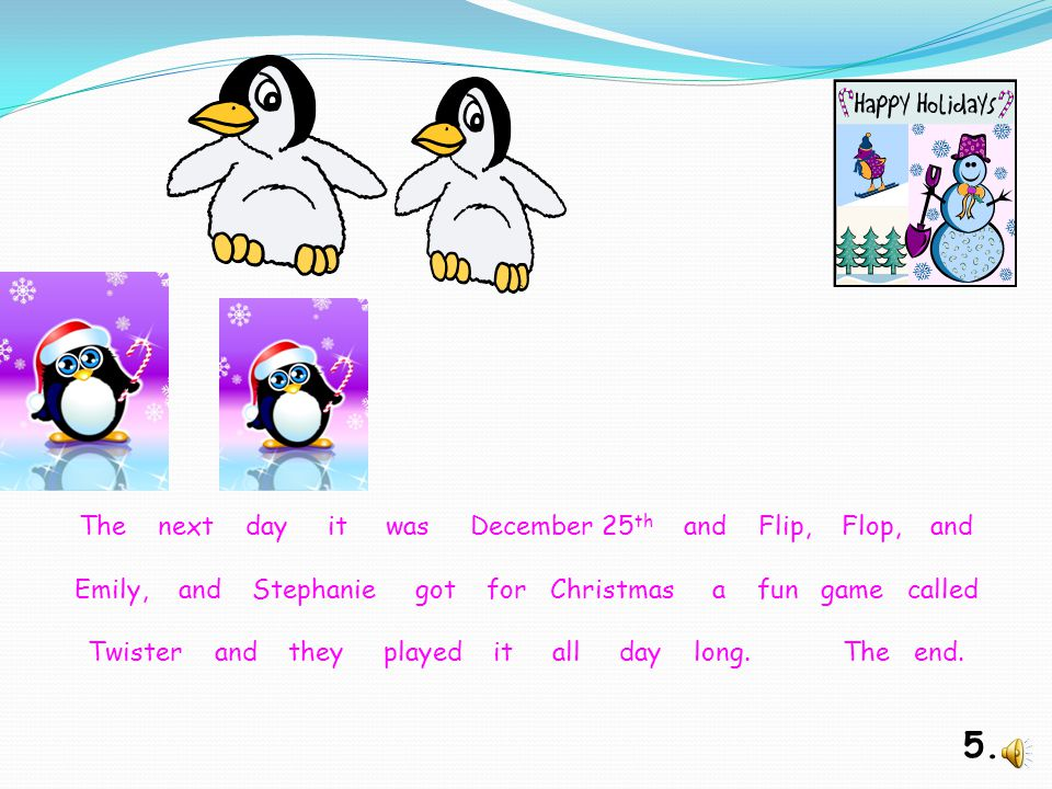 4. And then another penguin came to play too. The penguin's name was Stephanie and they all played tag. They had fun playing together.