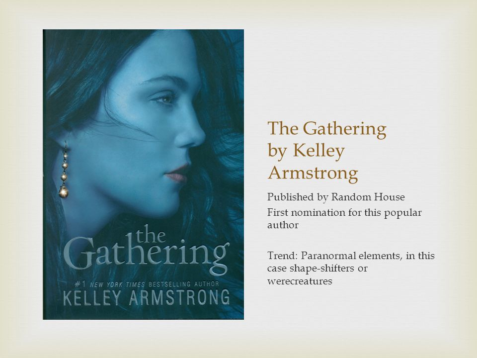 The Gathering by Kelley Armstrong Published by Random House First nomination for this popular author Trend: Paranormal elements, in this case shape-shifters or werecreatures