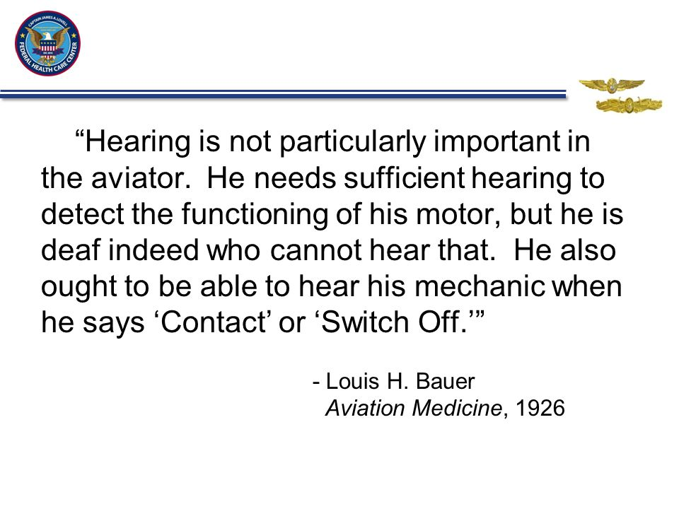"""""""Hearing is not particularly important in the aviator. He needs sufficient hearing to detect the functioning of his motor, but he is deaf indeed who c"""