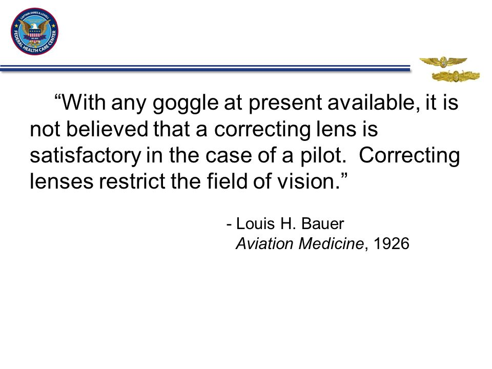 With any goggle at present available, it is not believed that a correcting lens is satisfactory in the case of a pilot.