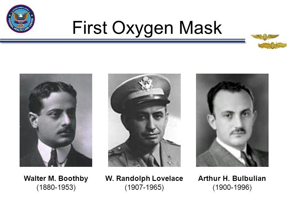 First Oxygen Mask Walter M. Boothby (1880-1953) W. Randolph Lovelace (1907-1965) Arthur H. Bulbulian (1900-1996)