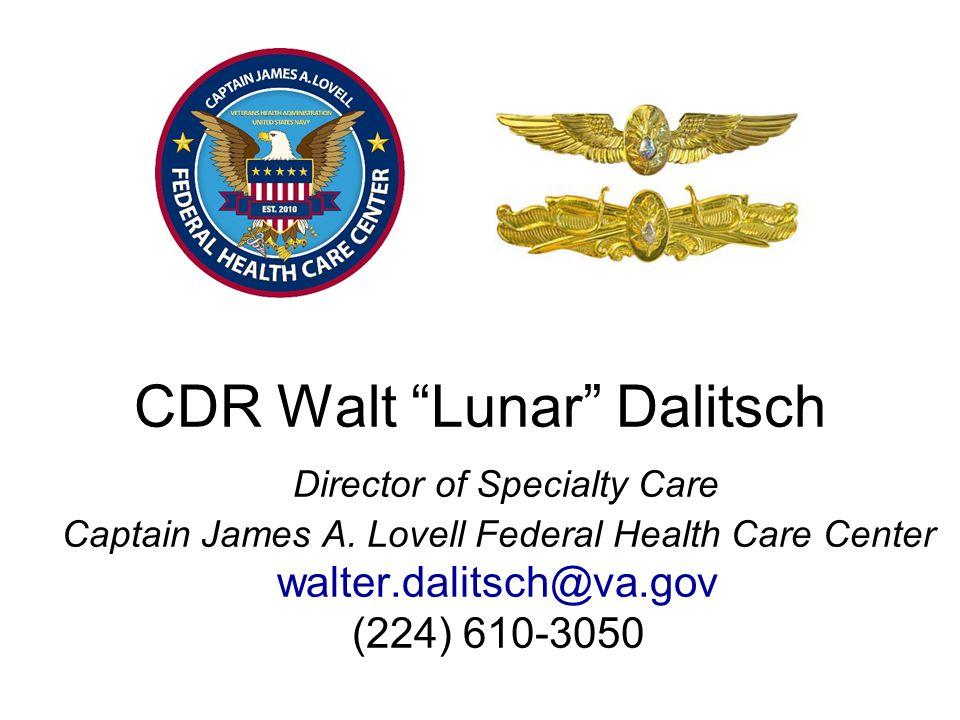 CDR Walt Lunar Dalitsch Director of Specialty Care Captain James A.