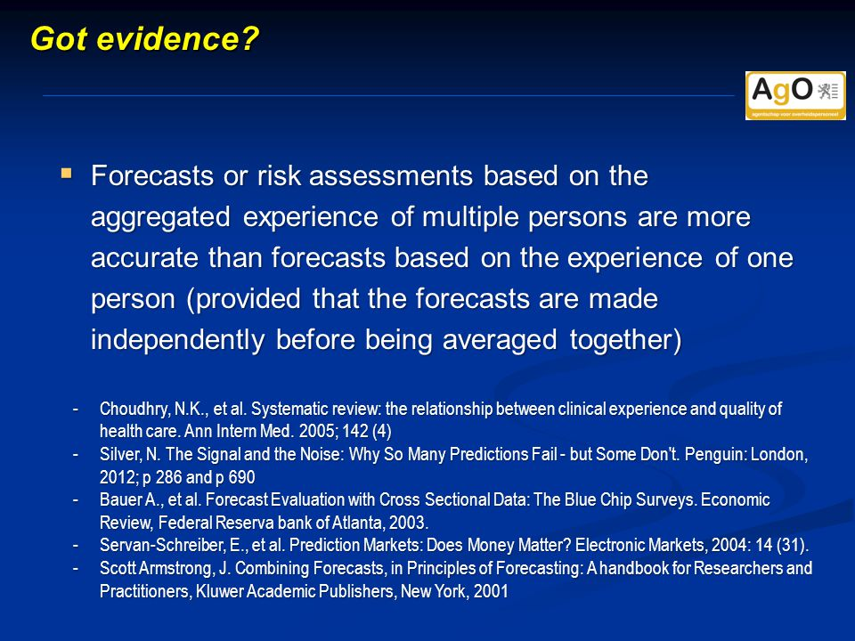 Got evidence?  Forecasts or risk assessments based on the aggregated experience of multiple persons are more accurate than forecasts based on the exp