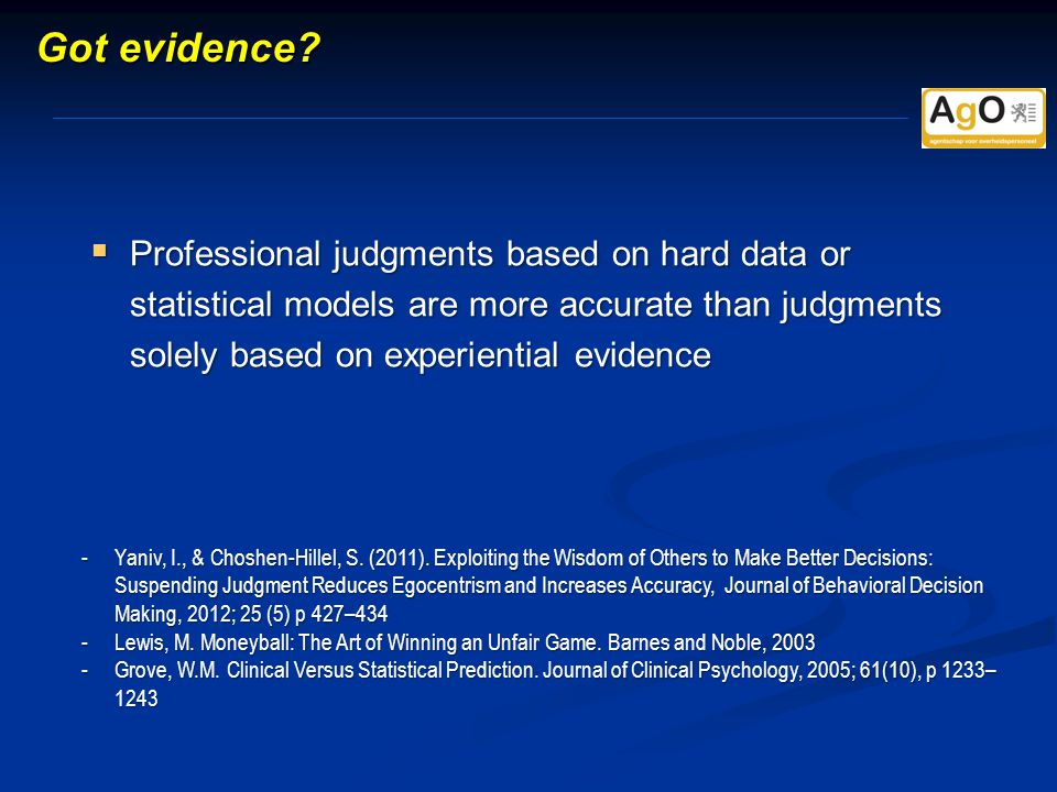  Professional judgments based on hard data or statistical models are more accurate than judgments solely based on experiential evidence -Yaniv, I., & Choshen-Hillel, S.