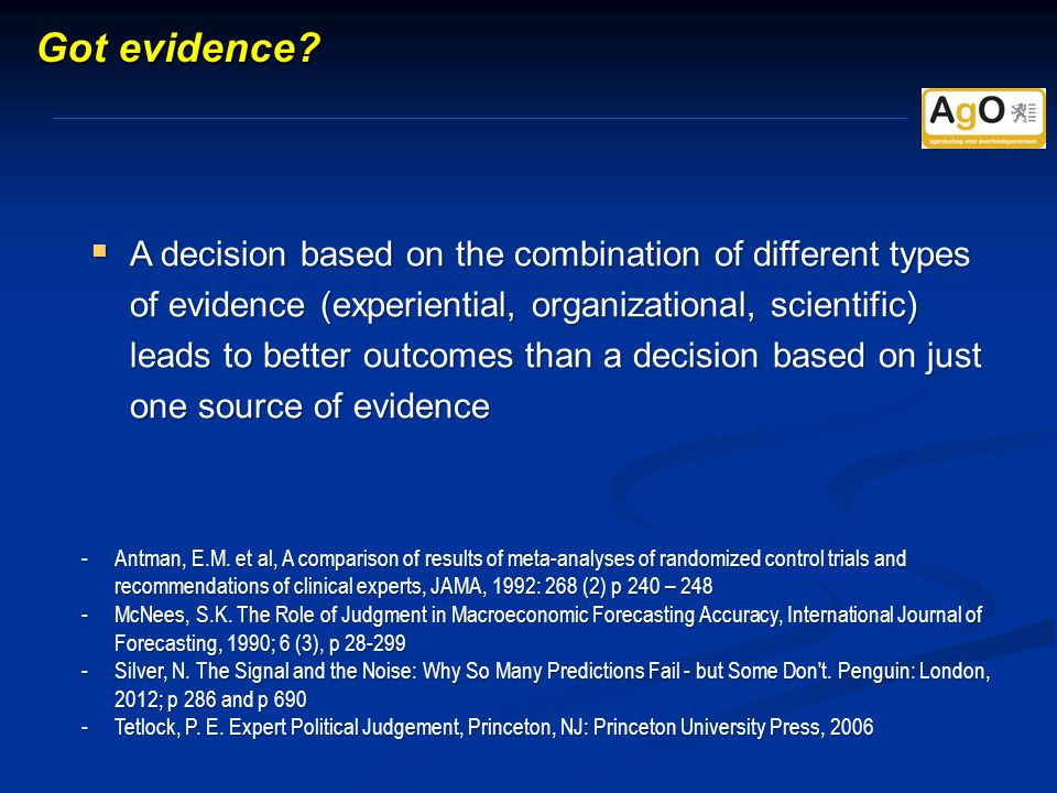  A decision based on the combination of different types of evidence (experiential, organizational, scientific) leads to better outcomes than a decision based on just one source of evidence -Antman, E.M.