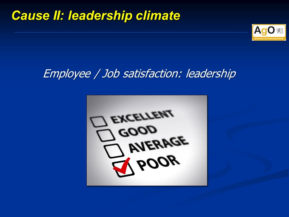 Cause II: leadership climate Employee / Job satisfaction: leadership
