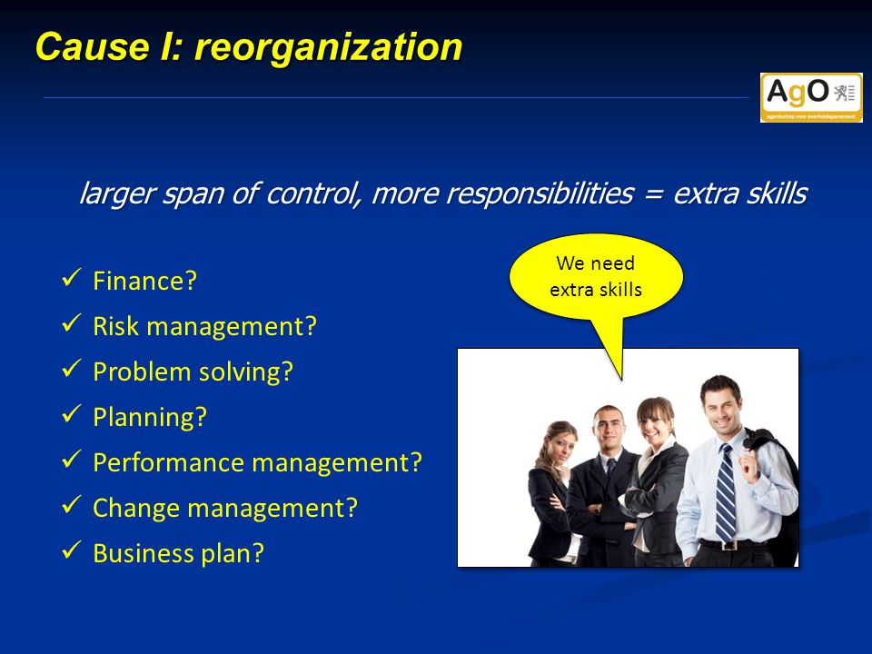 larger span of control, more responsibilities = extra skills We need extra skills Cause I: reorganization Finance.