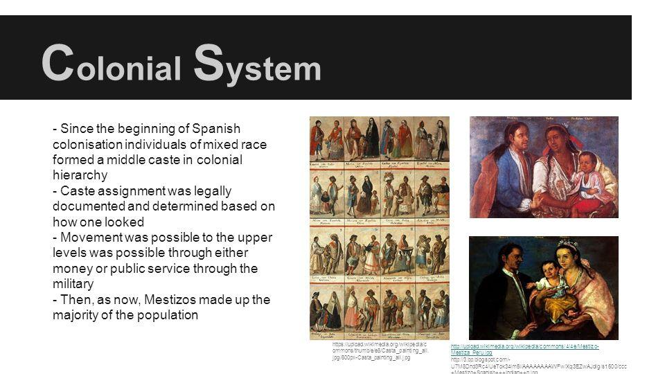 C olonial S ystem https://upload.wikimedia.org/wikipedia/c ommons/thumb/e/e8/Casta_painting_all.