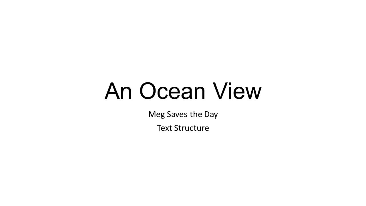 An Ocean View Meg Saves the Day Text Structure