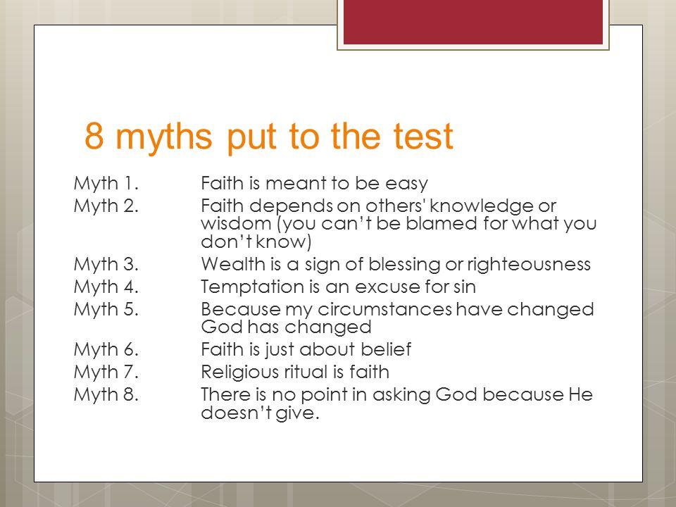 8 myths put to the test Myth 1.Faith is meant to be easy Myth 2.