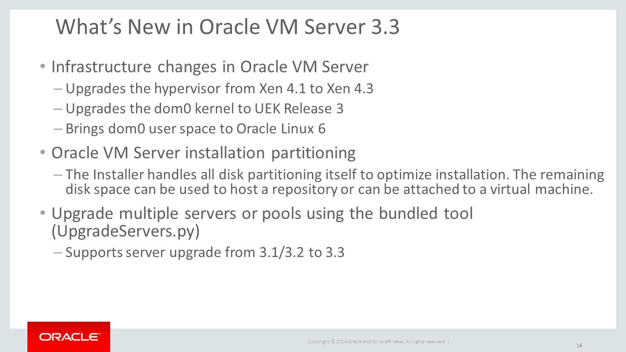 Copyright © 2014 Oracle and/or its affiliates. All rights reserved. | What's New in Oracle VM Server 3.3 Infrastructure changes in Oracle VM Server –