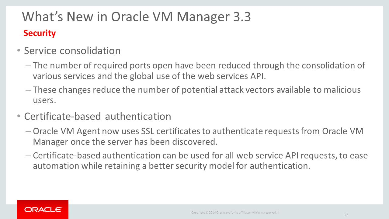 Copyright © 2014 Oracle and/or its affiliates. All rights reserved. | What's New in Oracle VM Manager 3.3 Service consolidation – The number of requir