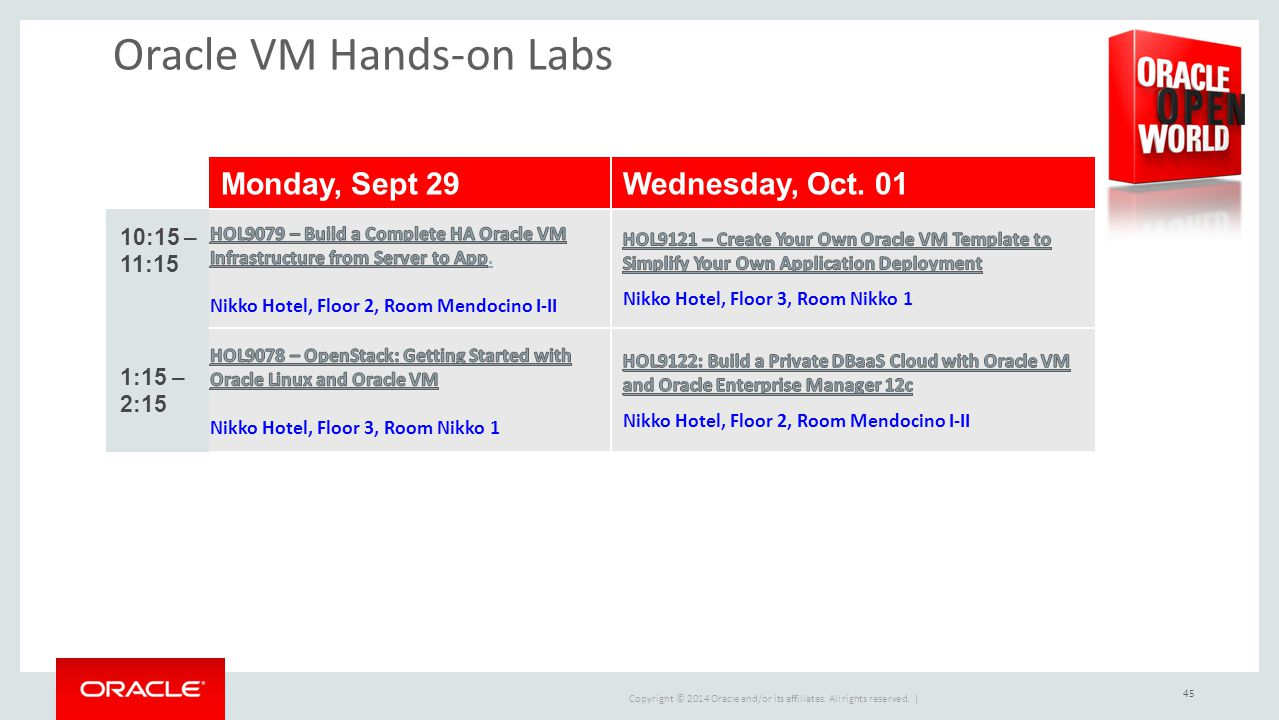 Copyright © 2014 Oracle and/or its affiliates. All rights reserved. | Oracle VM Hands-on Labs Monday, Sept 29Wednesday, Oct. 01 10:15 – 11:15 1:15 – 2