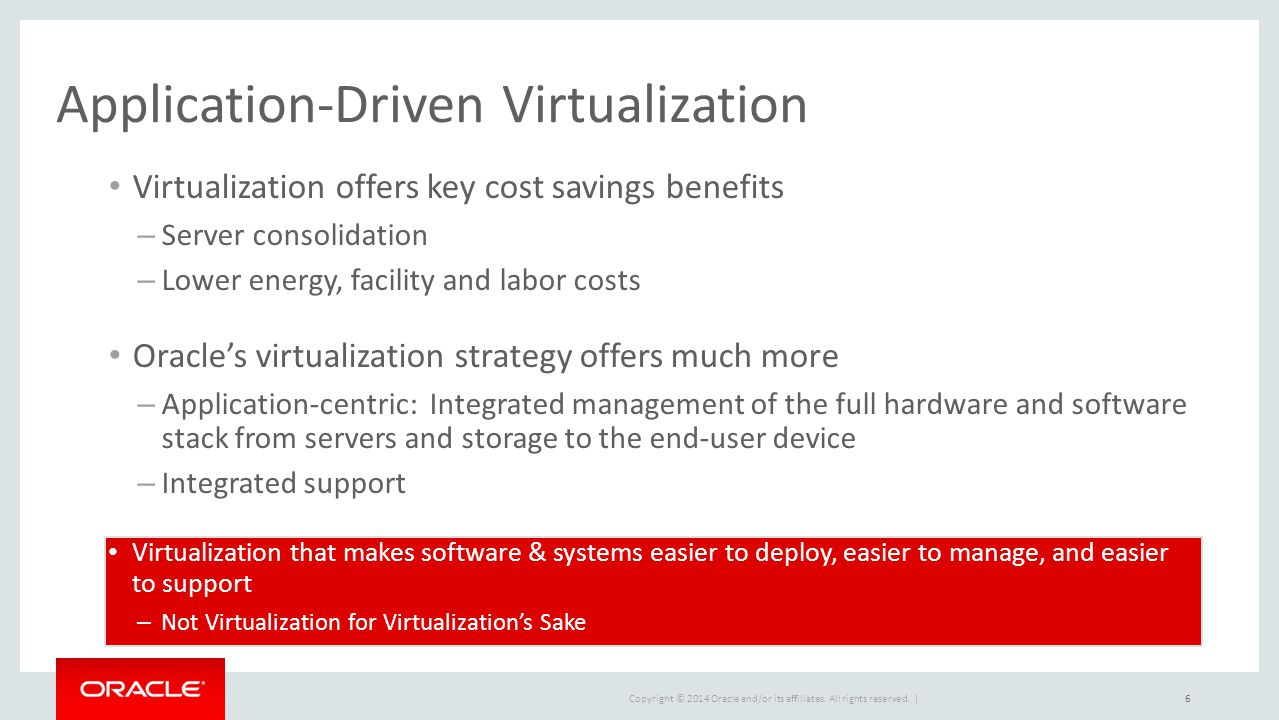 Copyright © 2014 Oracle and/or its affiliates. All rights reserved. | Application-Driven Virtualization Virtualization offers key cost savings benefit