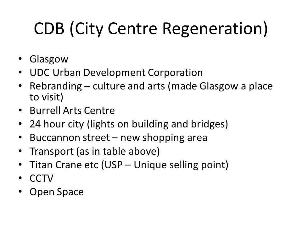 CDB (City Centre Regeneration) Glasgow UDC Urban Development Corporation Rebranding – culture and arts (made Glasgow a place to visit) Burrell Arts Ce