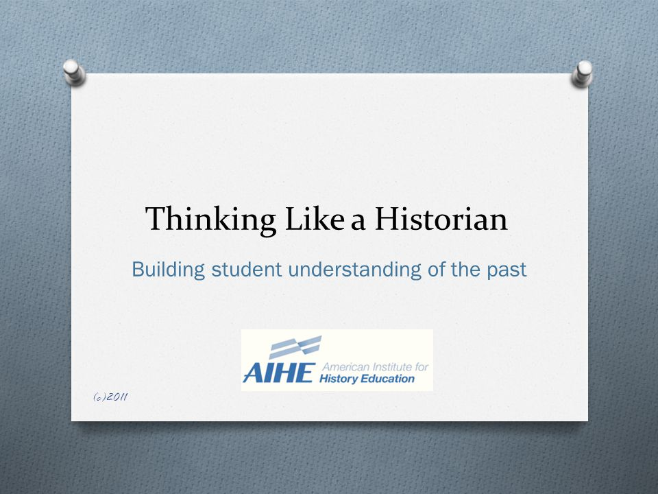 Thinking Like a Historian Building student understanding of the past (c)2011
