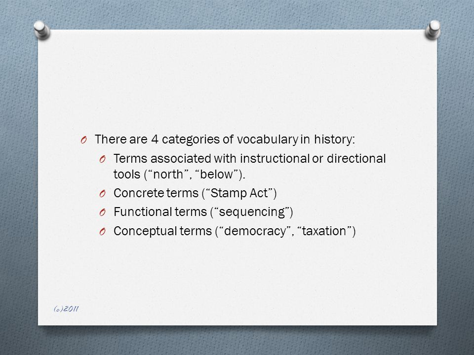 O There are 4 categories of vocabulary in history: O Terms associated with instructional or directional tools ( north , below ).