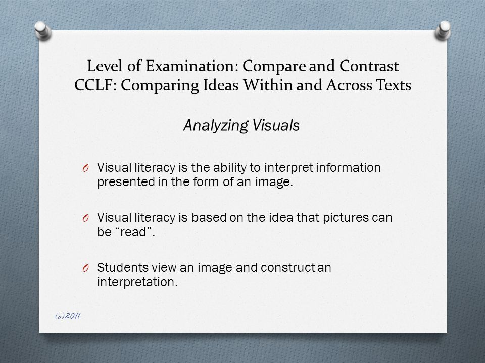 Level of Examination: Compare and Contrast CCLF: Comparing Ideas Within and Across Texts Analyzing Visuals O Visual literacy is the ability to interpret information presented in the form of an image.