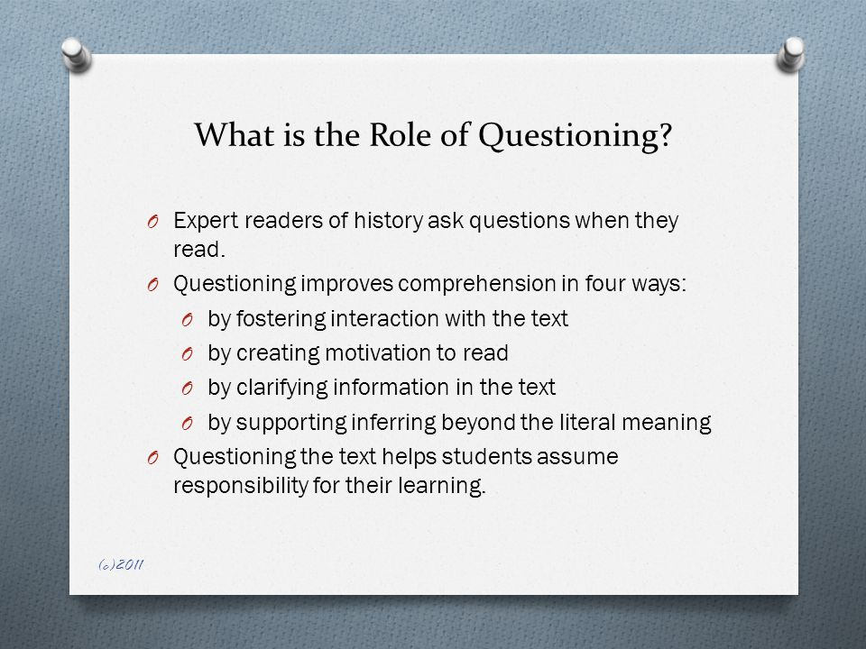 What is the Role of Questioning. O Expert readers of history ask questions when they read.
