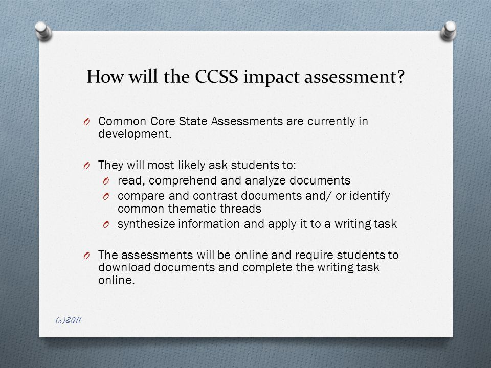 How will the CCSS impact assessment. O Common Core State Assessments are currently in development.