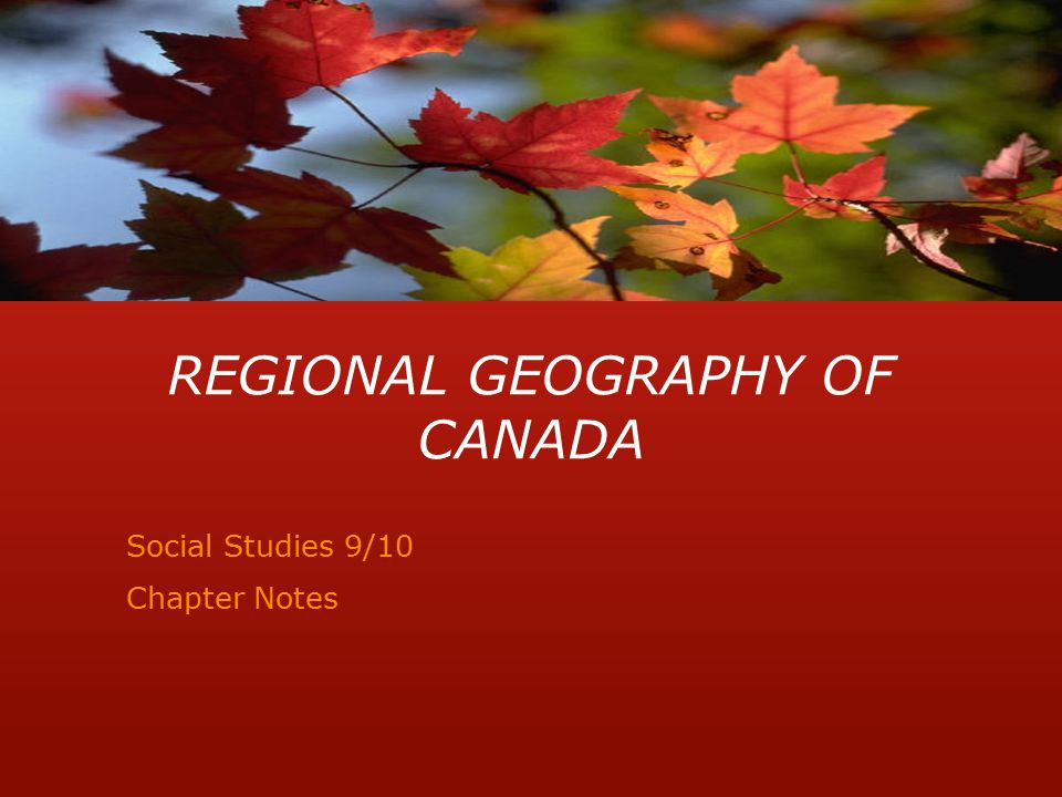 CANADA: A REGIONAL GEOGRAPHY What regions are evident?