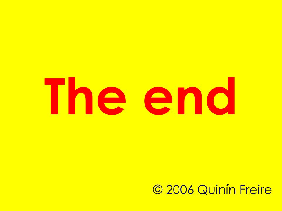 The end © 2006 Quinín Freire