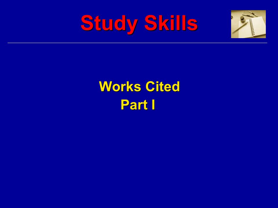 Study Skills Works Cited Part I