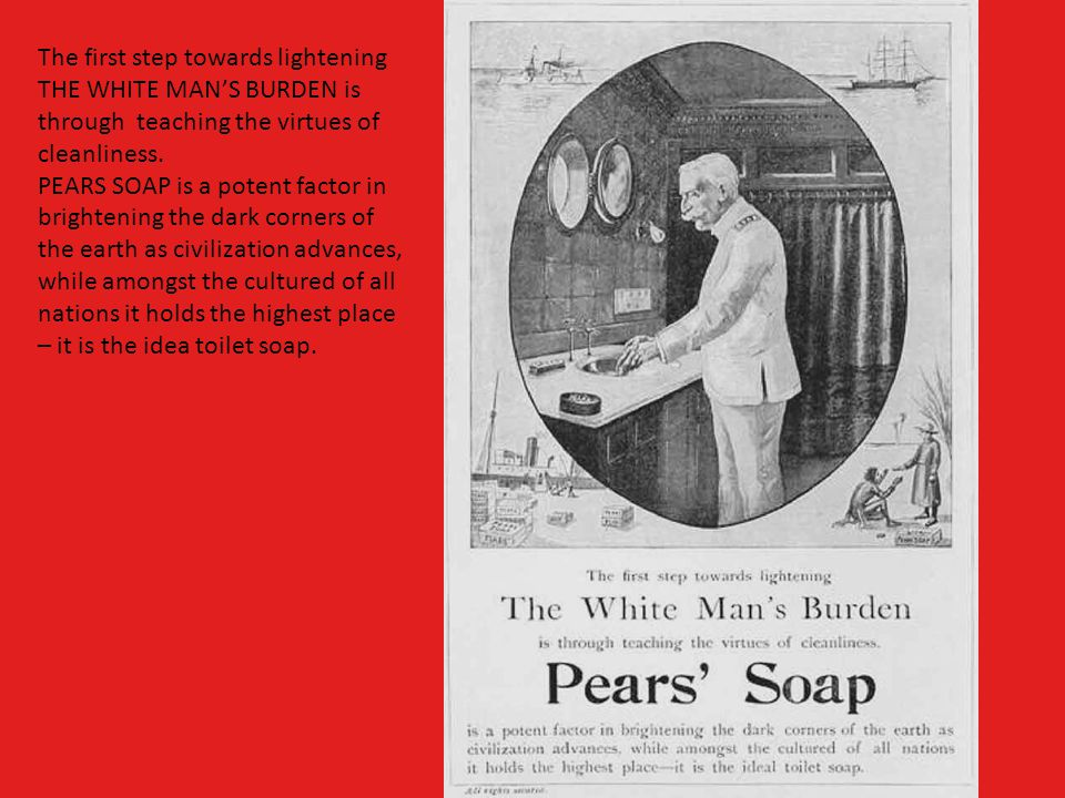 The first step towards lightening THE WHITE MAN'S BURDEN is through teaching the virtues of cleanliness.