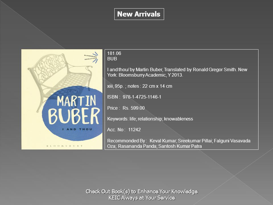 New Arrivals Check Out Book(s) to Enhance Your Knowledge KEIC Always at Your Service 181.06 BUB I and thou/ by Martin Buber, Translated by Ronald Greg
