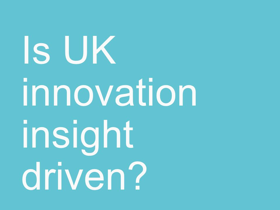 Is UK innovation insight driven