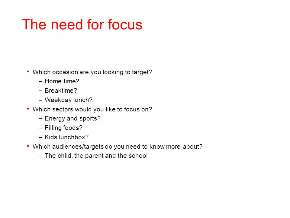 The need for focus Which occasion are you looking to target.