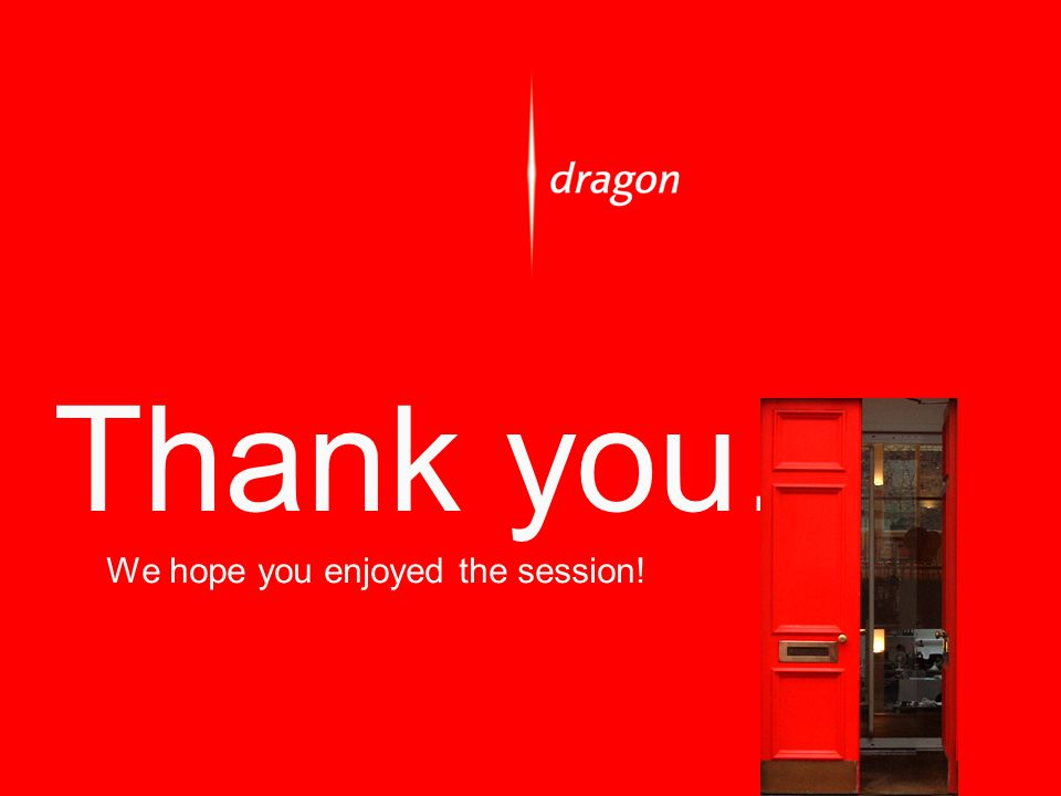 Thank you… We hope you enjoyed the session!