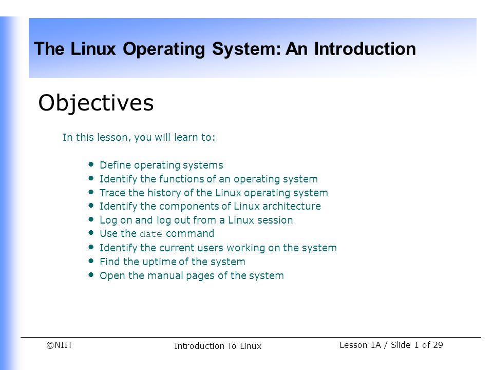 ©NIIT The Linux Operating System: An Introduction Lesson 1A / Slide 12 of 29 Introduction To Linux Distributors of Linux All the distributors use the Linux kernel.