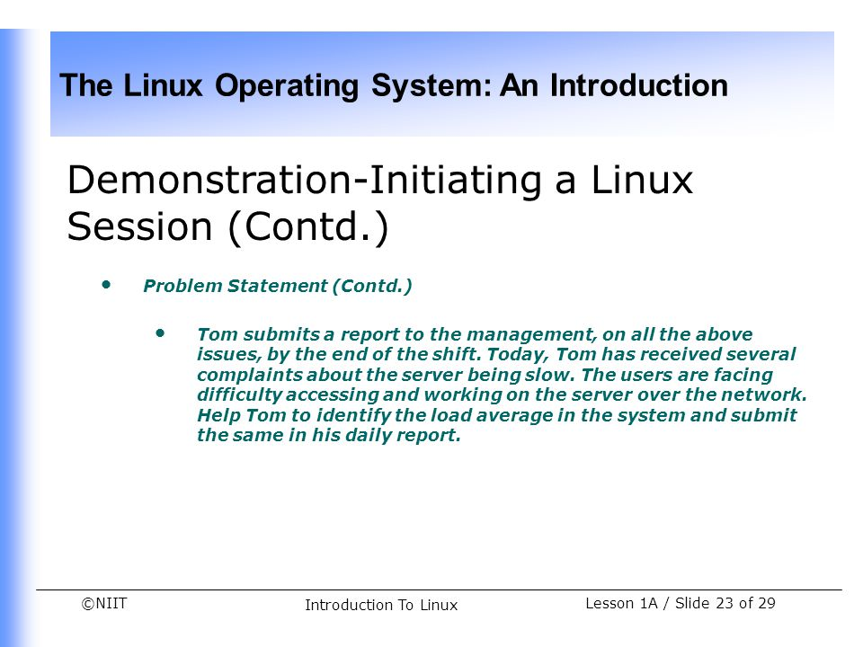 ©NIIT The Linux Operating System: An Introduction Lesson 1A / Slide 23 of 29 Introduction To Linux Demonstration-Initiating a Linux Session (Contd.) P