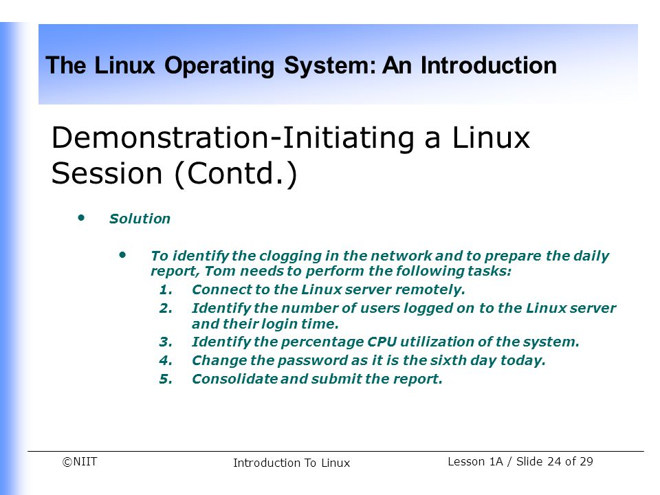 ©NIIT The Linux Operating System: An Introduction Lesson 1A / Slide 24 of 29 Introduction To Linux Demonstration-Initiating a Linux Session (Contd.) S