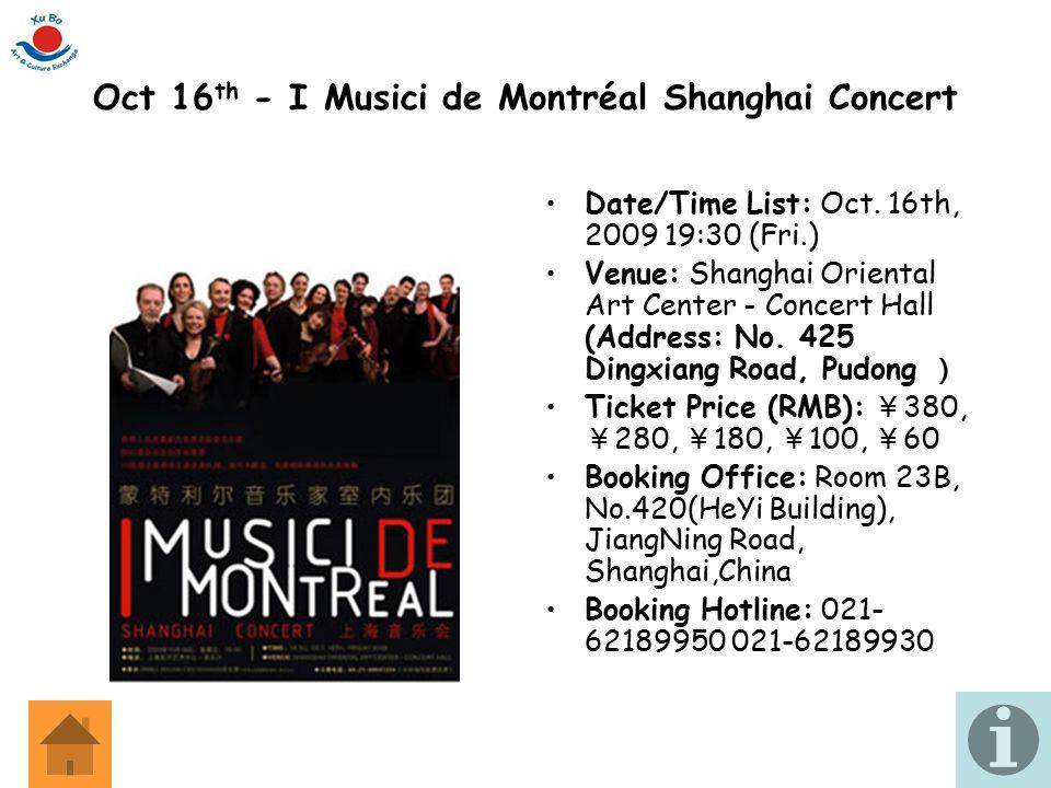 Oct 16 th - I Musici de Montréal Shanghai Concert Date/Time List: Oct. 16th, 2009 19:30 (Fri.) Venue: Shanghai Oriental Art Center - Concert Hall (Add
