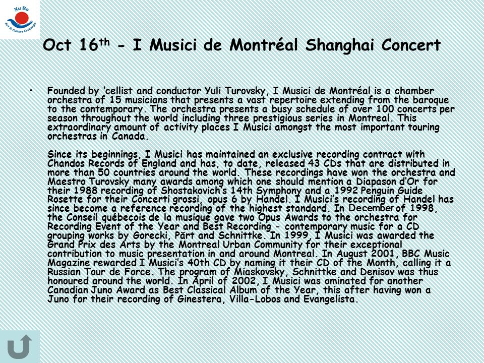 Oct 16 th - I Musici de Montréal Shanghai Concert Founded by 'cellist and conductor Yuli Turovsky, I Musici de Montréal is a chamber orchestra of 15 m