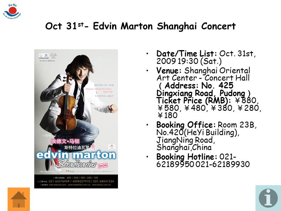 Oct 31 st - Edvin Marton Shanghai Concert Date/Time List: Oct. 31st, 2009 19:30 (Sat.) Venue: Shanghai Oriental Art Center - Concert Hall ( Address: N