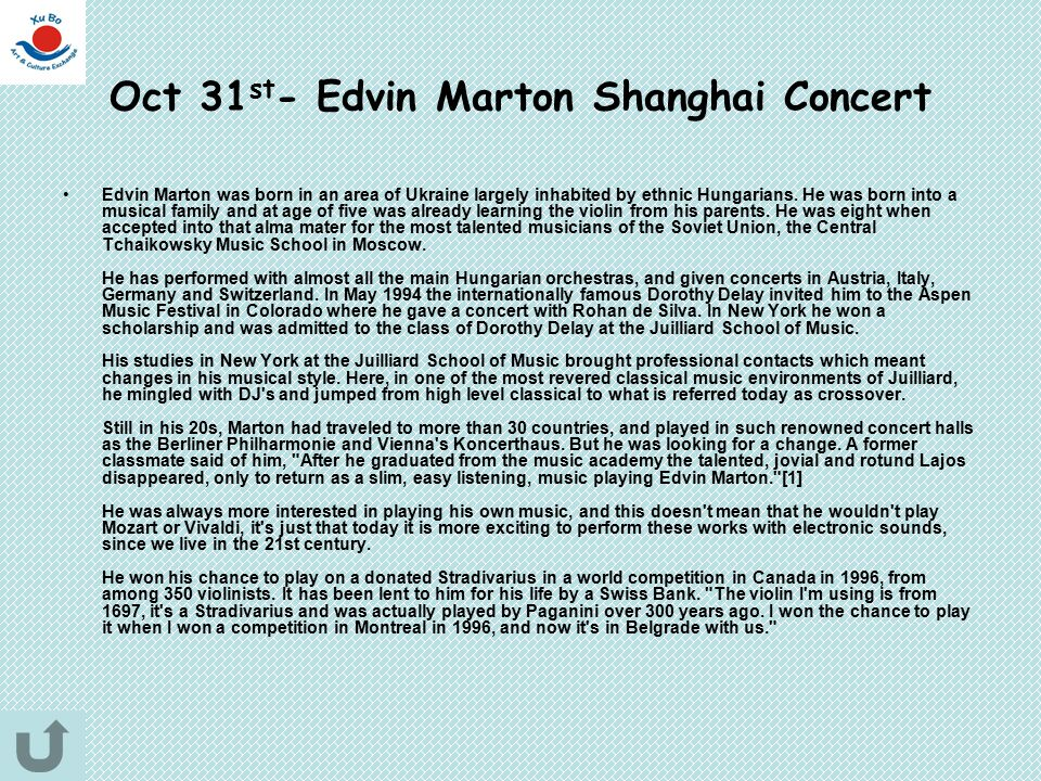 Oct 31 st - Edvin Marton Shanghai Concert Edvin Marton was born in an area of Ukraine largely inhabited by ethnic Hungarians. He was born into a music