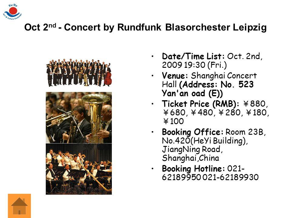 Oct 2 nd - Concert by Rundfunk Blasorchester Leipzig Date/Time List: Oct. 2nd, 2009 19:30 (Fri.) Venue: Shanghai Concert Hall (Address: No. 523 Yan'an